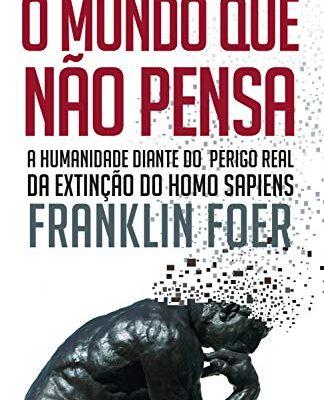"""Como bem disse o jornalista escritor Franklin Foer no livro """"O mundo que não pensa"""", estamos sofrendo seriamente """"o vírus do viral""""."""